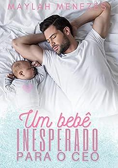 O bebê inesperado do CEO por [Maylah Menezes]