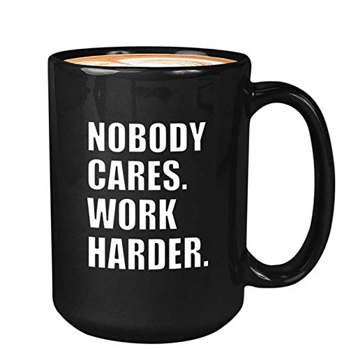 Inspirational Coffee Mug 15oz Black - Nobody Cares Work Harder - Inspired Motivational Wisdom Wise Life Quote Motivated Positive For Women Men