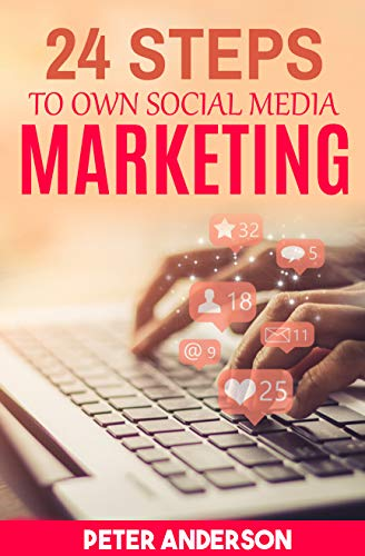 24 Steps to own Social Media Marketing: How To Grow Your Business Using Facebook, Twitter, Instagram, And More.The most boring book about social media you will ever read (English Edition)