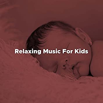 Relaxing Music For Kids - Lullabies for Pregnant Mothers, Newborns, Babies