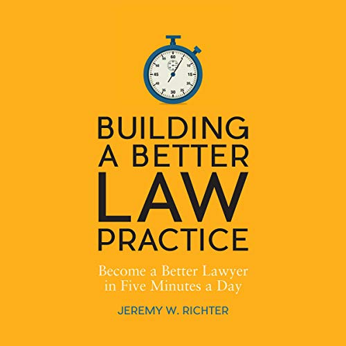 Building a Better Law Practice: Become a Better Lawyer in Five Minutes a Day audiobook cover art
