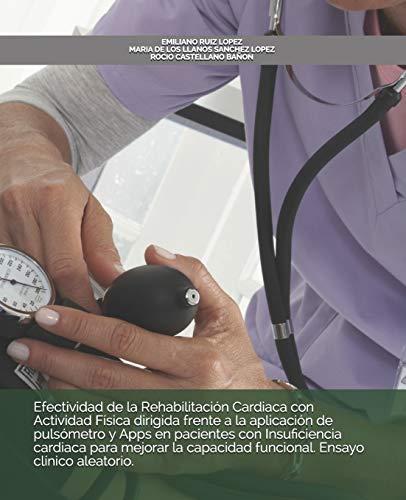 Efectividad de la Rehabilitación Cardiaca con Actividad Física dirigida frente a la aplicación de pulsómetro y Apps en pacientes con Insuficiencia ... funcional. Ensayo clínico aleatorio.