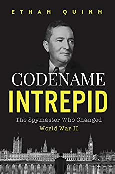 Codename Intrepid: The Spymaster Who Changed World War II (Espionage) by [Ethan Quinn]