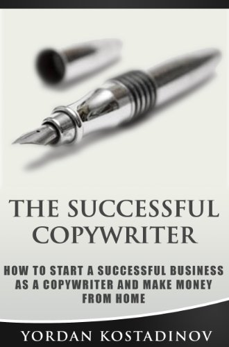Copywriting: The Successful Copywriter - How To Start A Successful Business As a Copywriter And Make Money From Home