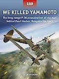 We Killed Yamamoto: The long-range P-38 assassination of the man behind Pearl Harbor, Bougainville 1943 (Raid)