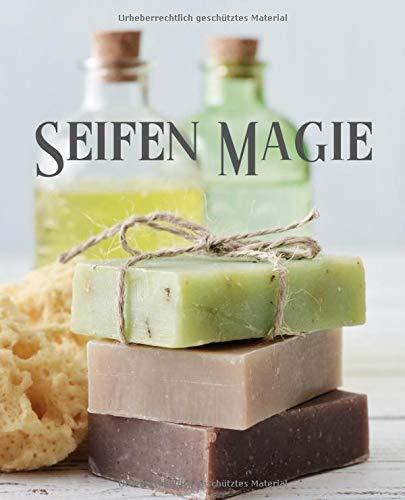 Seifen Magie: meine besten Seifen Rezepte, Journal zum selber schreiben für Seifen, Badekonfekt, Duschgel, Naturprodukte, Wellness, die Umwelt schonen und selbst kreativ sein, tolles Geschenk