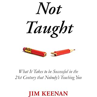 Not Taught     What It Takes to Be Successful in the 21st Century That Nobody's Teaching You              Auteur(s):                                                                                                                                 Jim Keenan                               Narrateur(s):                                                                                                                                 Jim Keenan                      Durée: 2 h et 49 min     2 évaluations     Au global 3,0