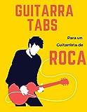 Guitarra Tabs para un Guitarrista de Roca: Cuaderno De Tablatura Para Guitarra | Escriba su propia música de la tablaturas de la guitarra de la roca! ... blanco para canciones y acordes de guitarra
