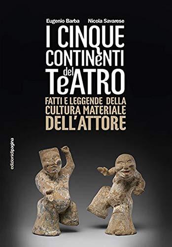 Cinque continenti del teatro. Fatti e leggende della cultura materiale dell'attore