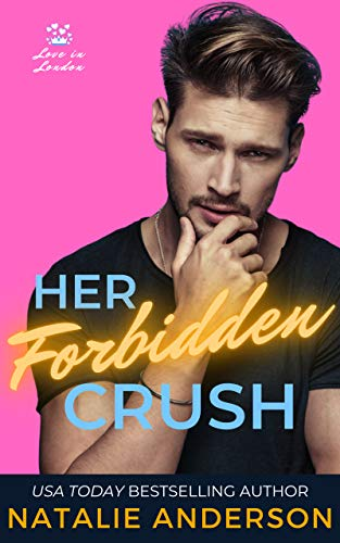 Her Forbidden Crush (Love in London Book 2) by [Natalie Anderson]