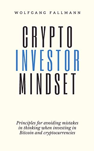 Crypto Investor Mindset - Principles for avoiding mistakes in thinking when investing in Bitcoin and cryptocurrencies