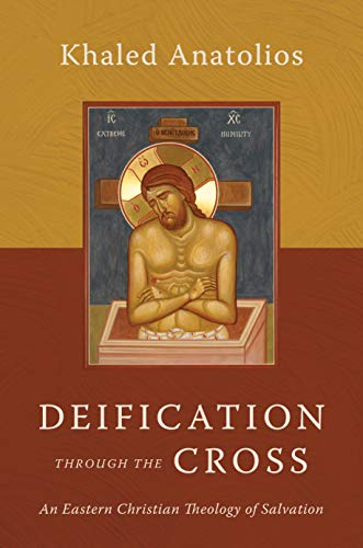 Deification through the Cross: An Eastern Christian Theology of Salvation (English Edition)