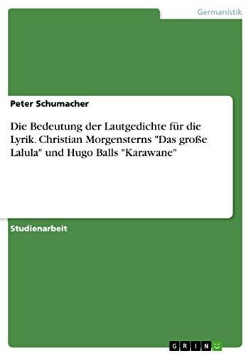 """Die Bedeutung der Lautgedichte für die Lyrik. Christian Morgensterns \""""Das große Lalula\"""" und Hugo Balls \""""Karawane\"""""""