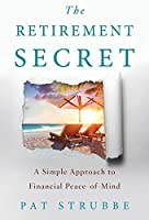 The Retirement Secret: A Simple Approach to Financial Peace-of-Mind