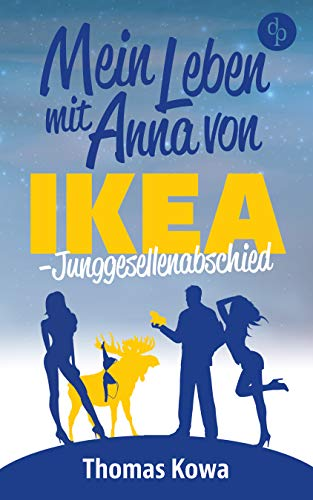 Mein Leben mit Anna von IKEA – Junggesellenabschied (Humor) (Anna von IKEA-Reihe 3) (German Edition)