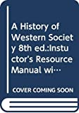 A History of Western Society, 8th ed.:Instuctor's Resource Manual with Test Bank