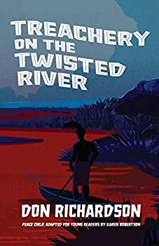 Treachery on the Twisted River  A Young-Adult Adaptation of  Peace Child  by Don Richardson