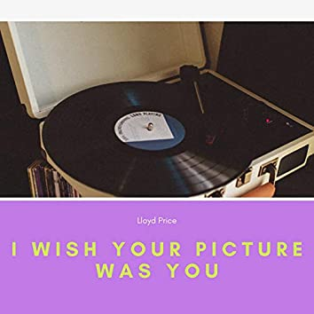 I Wish Your Picture Was You