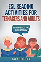 ESL Reading Activities for Teenagers and Adults: Practical Ideas for the Classroom