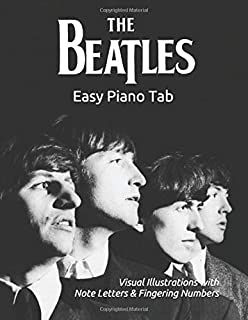 The Beatles - Easy Piano Tab: Visual Illustrations with Note Letters & Fingering Numbers
