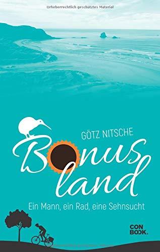 Bonusland: Ein Mann, ein Rad, eine Sehnsucht (Neuseeland Reiseerzählung)