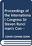 Proceedings of the International Congress Sir Steven Runciman's contribution to the promotion of the Byzantine civilization: Mystras, 27 & 28 May 2001