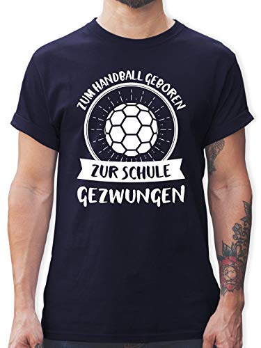 Handball - Zum Handball geboren zur Schule gezwungen - M - Navy Blau - L190 - Tshirt Herren und Männer T-Shirts