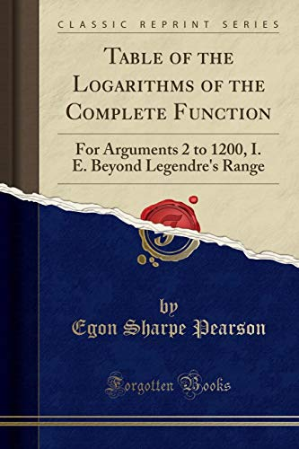 Table of the Logarithms of the Complete Function: For Arguments 2 to 1200, I. E. Beyond Legendre's Range (Classic Reprint)