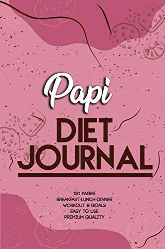 Papi Diet Journal: 120 Days diet log book planner, Personal Food & Fitness Journal, Dietminder for long life Strategy, Eat Better, Feel Better, Live Better