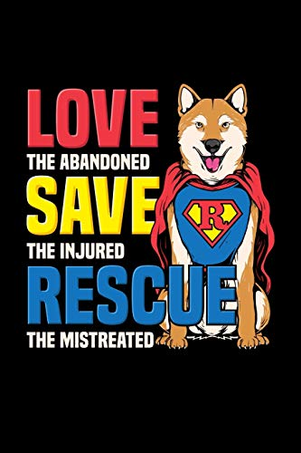 Love The Abandoned Save The Injured Rescue The Mistreated: Perfect for the rescue mom dad dog loving kind hearted friend #adopt don't shop