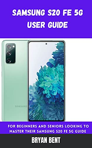 Samsung Galaxy S20 FE 5G Guide: A Comprehensive Manual For Beginners And Seniors To Master The Samsung Galaxy S20 FE 5G Hidden Features With Tips And Tricks (English Edition)