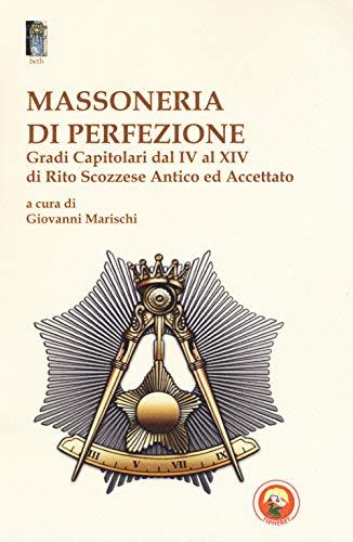 Massoneria di perfezione. Gradi capitolari dal IV al XIV di Rito Scozzese Antico ed Accettato