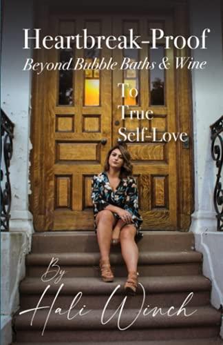 Heartbreak - Proof: Beyond Bubble Baths & Wine to True Self Love