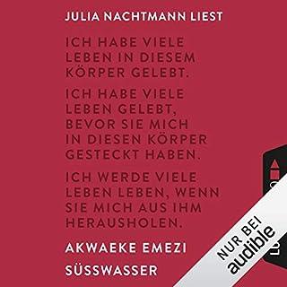 Süßwasser                   Autor:                                                                                                                                 Akwaeke Emezi                               Sprecher:                                                                                                                                 Julia Nachtmann                      Spieldauer: 7 Std. und 27 Min.     13 Bewertungen     Gesamt 3,8