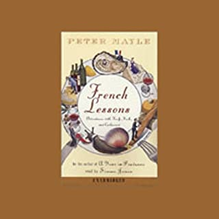 French Lessons     Adventures with Knife, Fork, and Corkscrew              By:                                                                                                                                 Peter Mayle                               Narrated by:                                                                                                                                 Simon Jones                      Length: 5 hrs and 45 mins     253 ratings     Overall 4.2