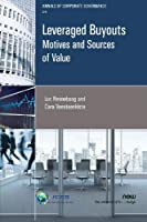 Leveraged Buyouts: Motives and Sources of Value (Annals of Corporate Governance)