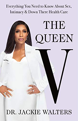 The Queen V: Everything You Need to Know About Sex, Intimacy, and Down There Health Care