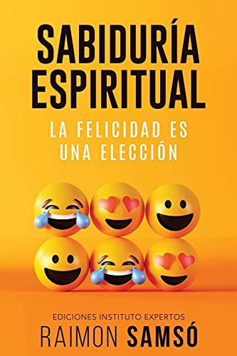 Sabiduría Espiritual: La felicidad es una elección (Desarrollo Personal y Autoayuda) (Spanish Edit