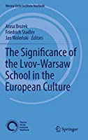 The Significance of the Lvov-Warsaw School in the European Culture (Vienna Circle Institute Yearbook, 21)