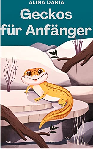 Geckos für Anfänger : Grundlagen der artgerechten Haltung und Pflege im Terrarium