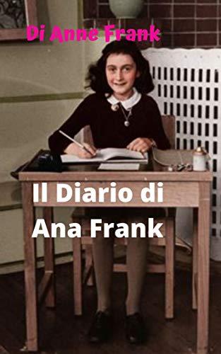 Il diario di Ana Frank: Anne Frank la ragazza ebrea che racconta che l'Olocausto è vissuto. (Italian Edition)