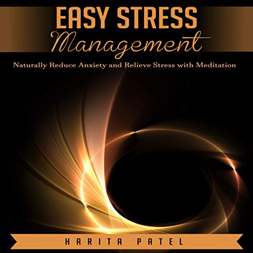 Easy Stress Management: Naturally Reduce Anxiety and Relieve Stress with Meditation cover art
