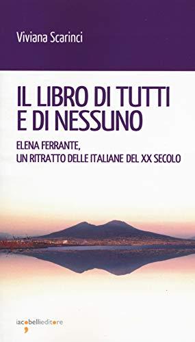 Il libro di tutti e di nessun. Elena Ferrante, un ritratto delle italiane del XX secolo