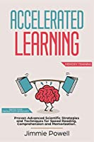 Accelerated Learning: Proven Advanced Scientific Strategies and Techniques for Speed Reading, Comprehension and Memorization. Watch Your Productivity Skyrocket (Memory Training)