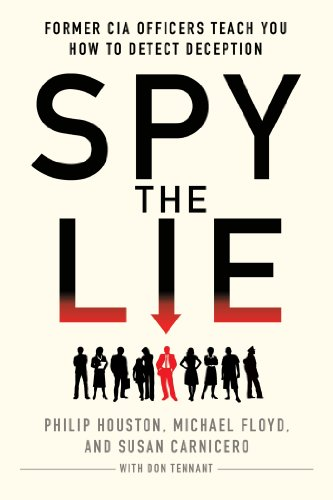 Spy the Lie: Former CIA Officers Teach You How to Detect Deception by [Philip Houston, Michael Floyd, Susan Carnicero, Don Tennant]