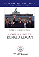 A Companion to Ronald Reagan (Wiley Blackwell Companions to American History)