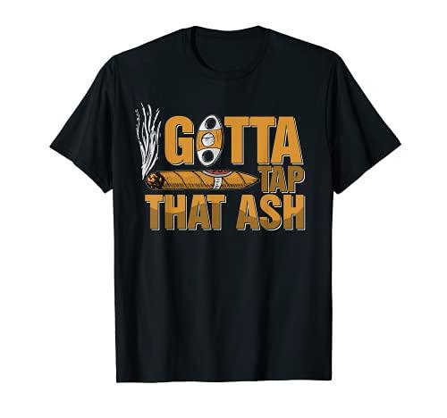 Gotta Tap That Ash Cigar Camiseta para Cigar Aficionados Camiseta