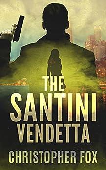 The Santini Vendetta (Kyle MacDonald Book 1) by [Christopher Fox]