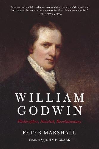 William Godwin: Philosopher, Novelist, Revolutionary