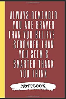 Always Remember You are Braver than you believe Stronger than you seem & Smarter thank you think: Notebook